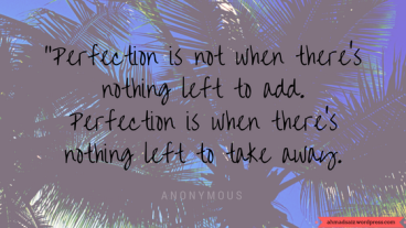 Inspired by this quote this is how Perfection should be defined.