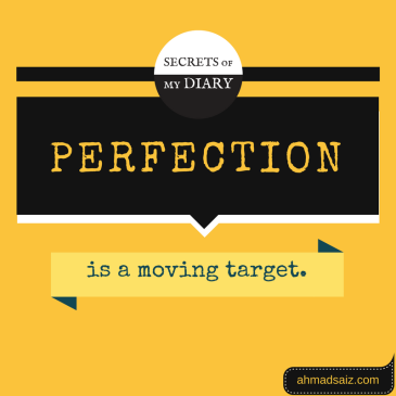 Perfection is a moving target.